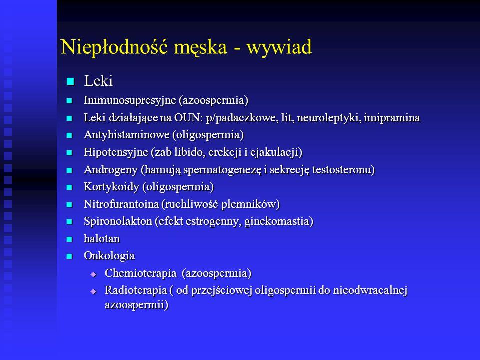 Niepłodność męska - wywiad Leki Leki Immunosupresyjne (azoospermia) Immunosupresyjne (azoospermia) Leki działające na OUN: p/padaczkowe, lit, neurolep