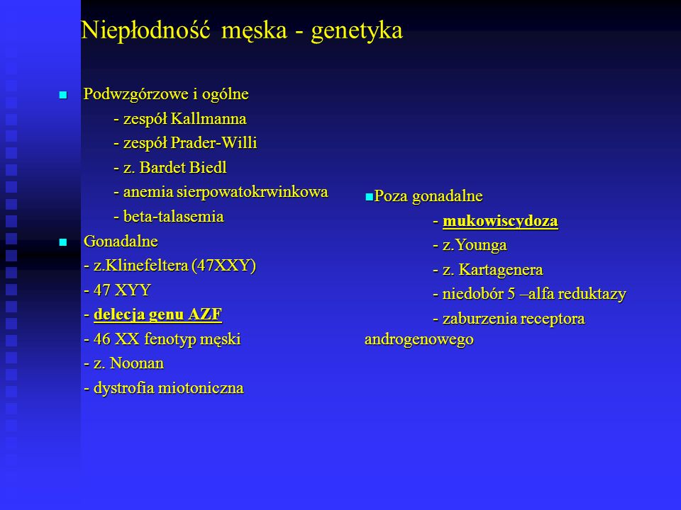Niepłodność męska - genetyka Podwzgórzowe i ogólne Podwzgórzowe i ogólne - zespół Kallmanna - zespół Prader-Willi - z. Bardet Biedl - anemia sierpowat