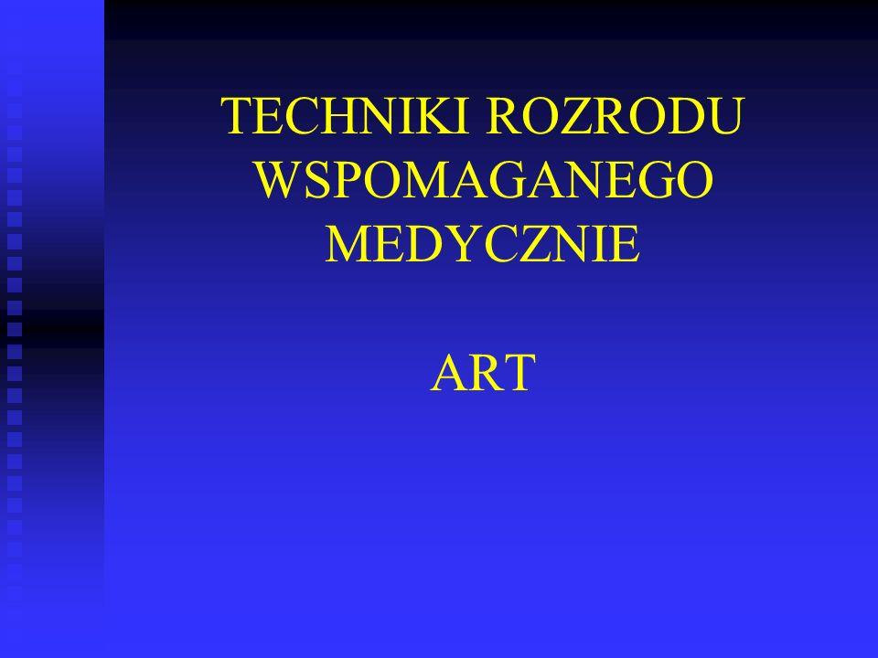 TECHNIKI ROZRODU WSPOMAGANEGO MEDYCZNIE ART