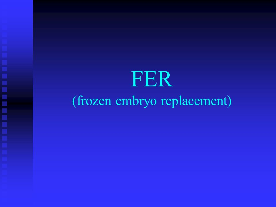 FER (frozen embryo replacement)