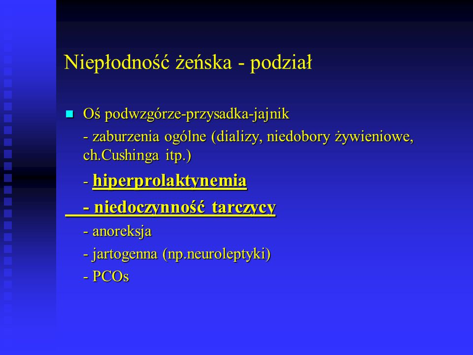 Niepłodność żeńska - podział Oś podwzgórze-przysadka-jajnik Oś podwzgórze-przysadka-jajnik - zaburzenia ogólne (dializy, niedobory żywieniowe, ch.Cush