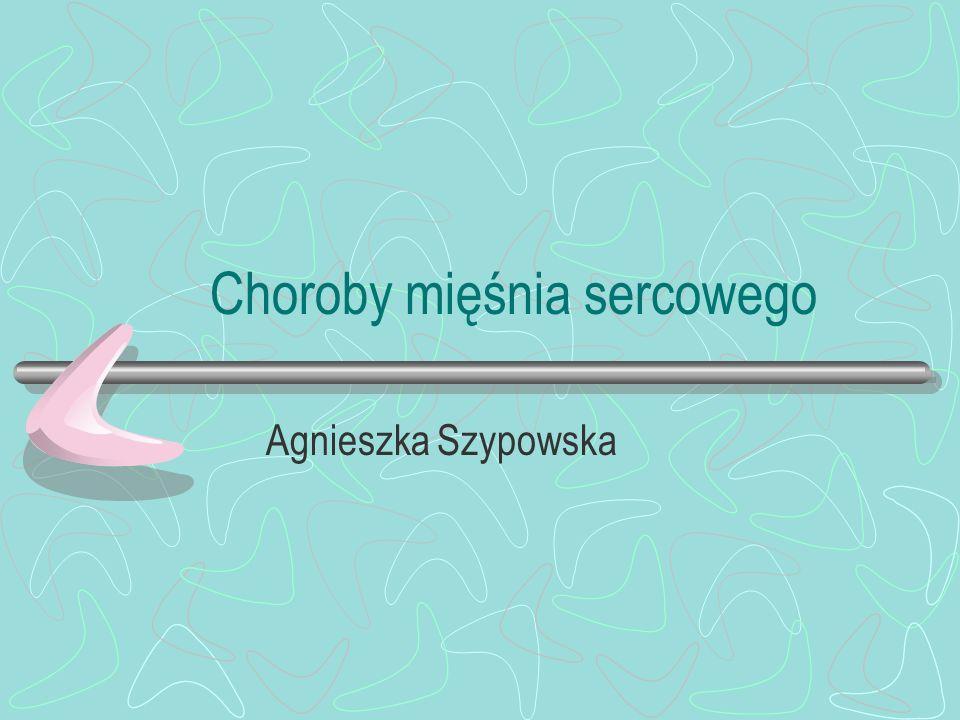 Choroby mięśnia sercowego Agnieszka Szypowska