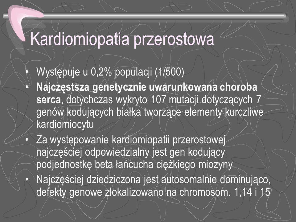 Kardiomiopatia przerostowa Występuje u 0,2% populacji (1/500) Najczęstsza genetycznie uwarunkowana choroba serca, dotychczas wykryto 107 mutacji dotyc