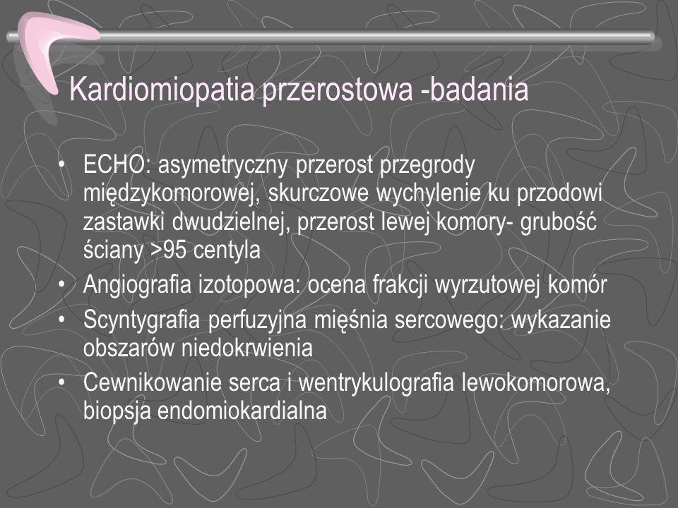 Kardiomiopatia przerostowa -badania ECHO: asymetryczny przerost przegrody międzykomorowej, skurczowe wychylenie ku przodowi zastawki dwudzielnej, prze