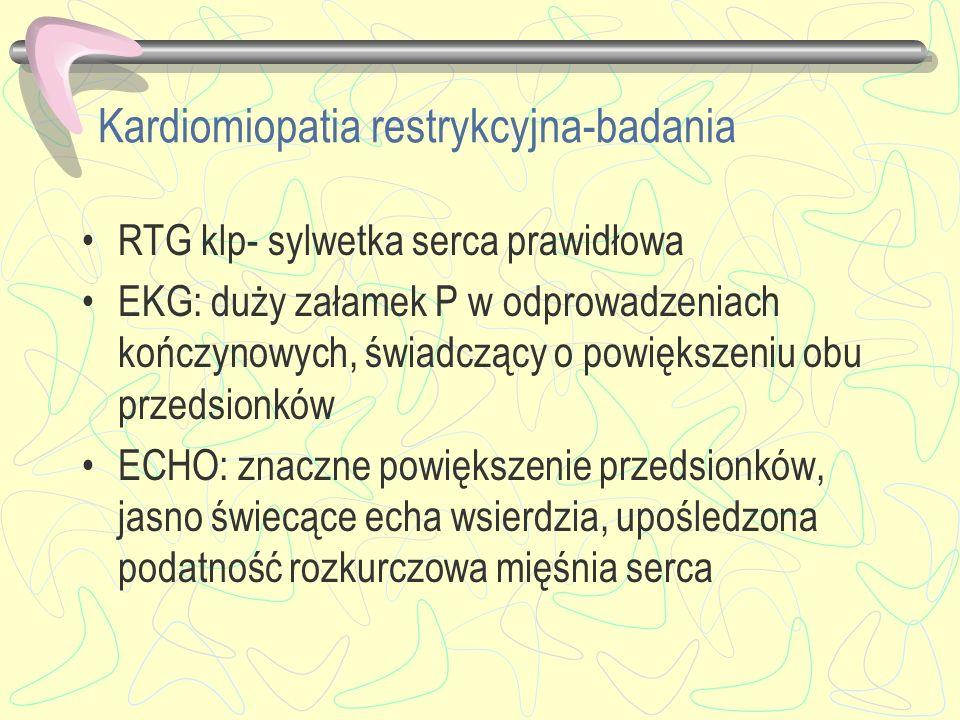 Kardiomiopatia restrykcyjna-badania RTG klp- sylwetka serca prawidłowa EKG: duży załamek P w odprowadzeniach kończynowych, świadczący o powiększeniu o