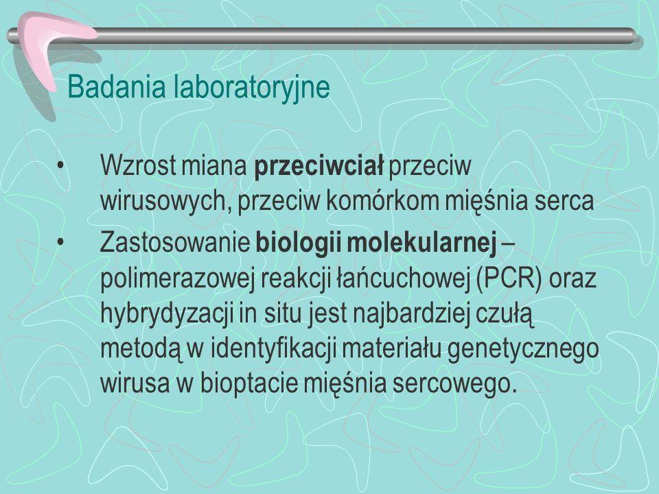 Badania laboratoryjne Wzrost miana przeciwciał przeciw wirusowych, przeciw komórkom mięśnia serca Zastosowanie biologii molekularnej – polimerazowej r