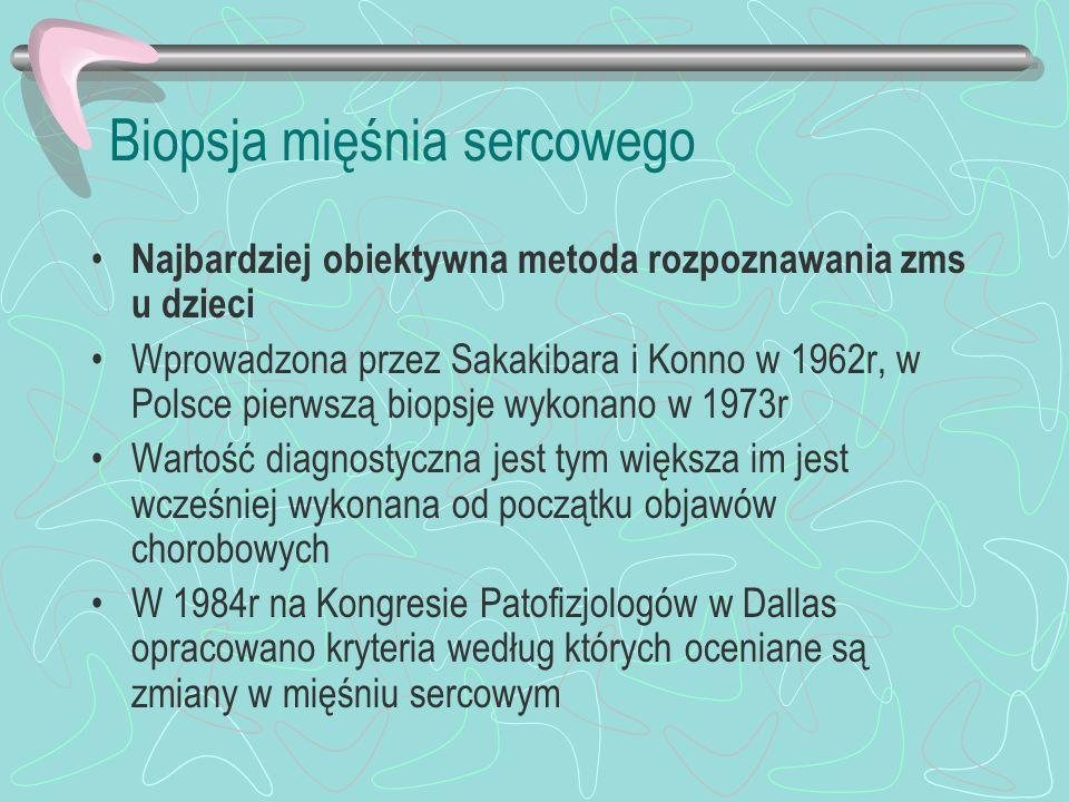 Biopsja mięśnia sercowego Najbardziej obiektywna metoda rozpoznawania zms u dzieci Wprowadzona przez Sakakibara i Konno w 1962r, w Polsce pierwszą bio