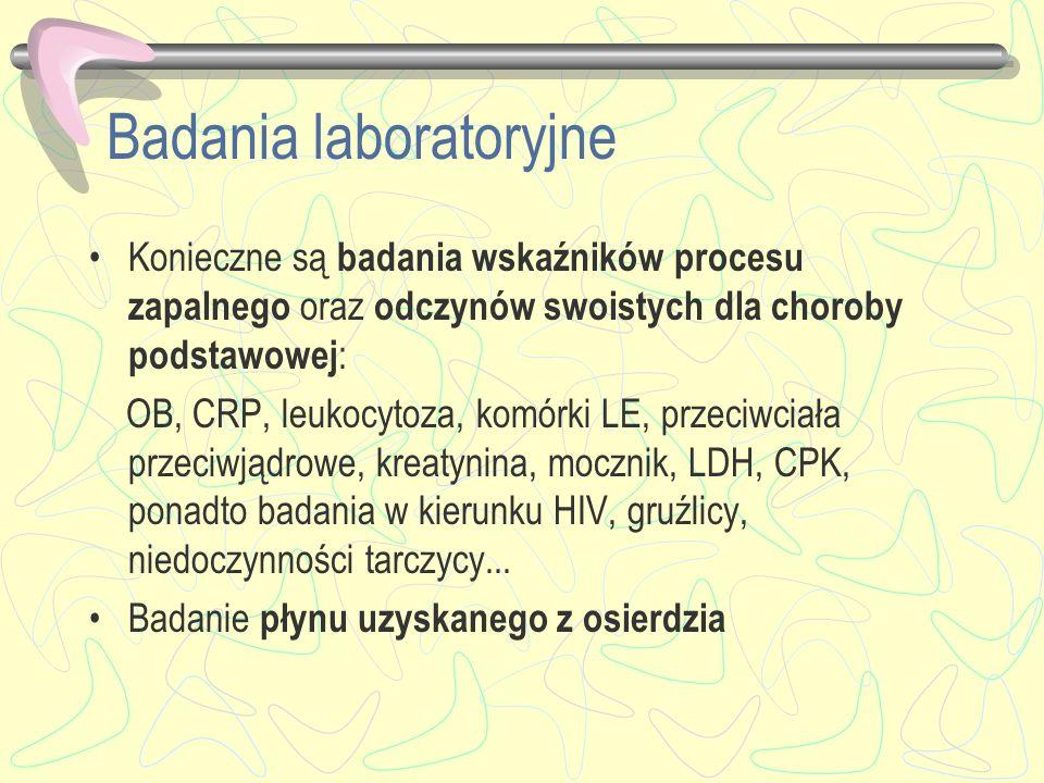 Badania laboratoryjne Konieczne są badania wskaźników procesu zapalnego oraz odczynów swoistych dla choroby podstawowej : OB, CRP, leukocytoza, komórk