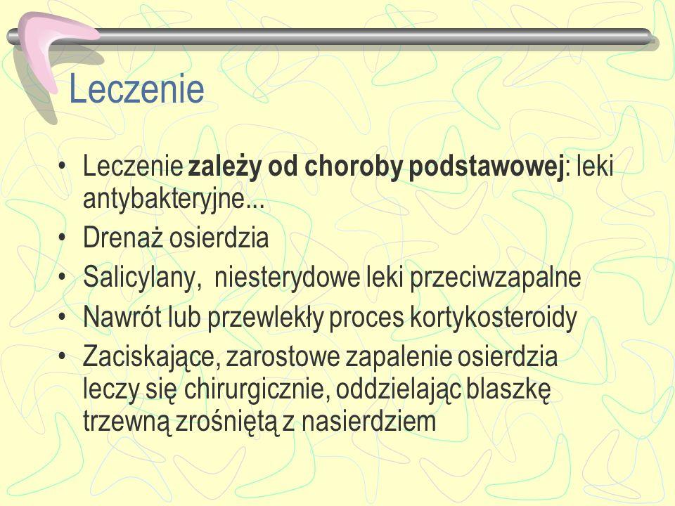 Leczenie Leczenie zależy od choroby podstawowej : leki antybakteryjne... Drenaż osierdzia Salicylany, niesterydowe leki przeciwzapalne Nawrót lub prze