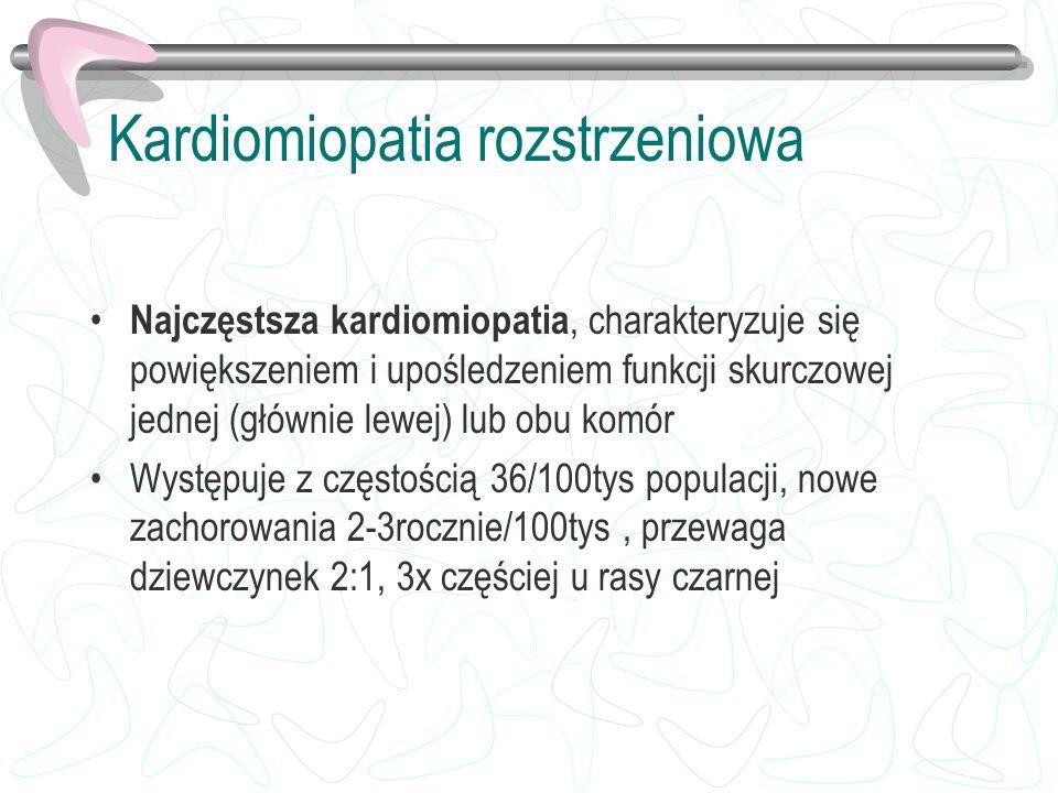 Kardiomiopatia rozstrzeniowa Najczęstsza kardiomiopatia, charakteryzuje się powiększeniem i upośledzeniem funkcji skurczowej jednej (głównie lewej) lu