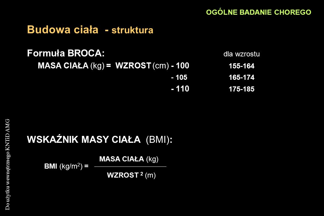 Do użytku wewnętrznego KNTiD AMG Budowa ciała - struktura Formuła BROCA: dla wzrostu MASA CIAŁA (kg) = WZROST (cm)- 100 155-164 - 105165-174 - 110 175