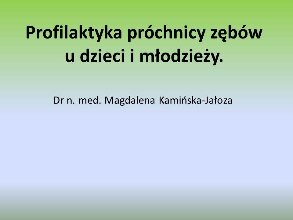 Profilaktyka próchnicy zębów u dzieci i młodzieży. Dr n. med. Magdalena Kamińska-Jałoza