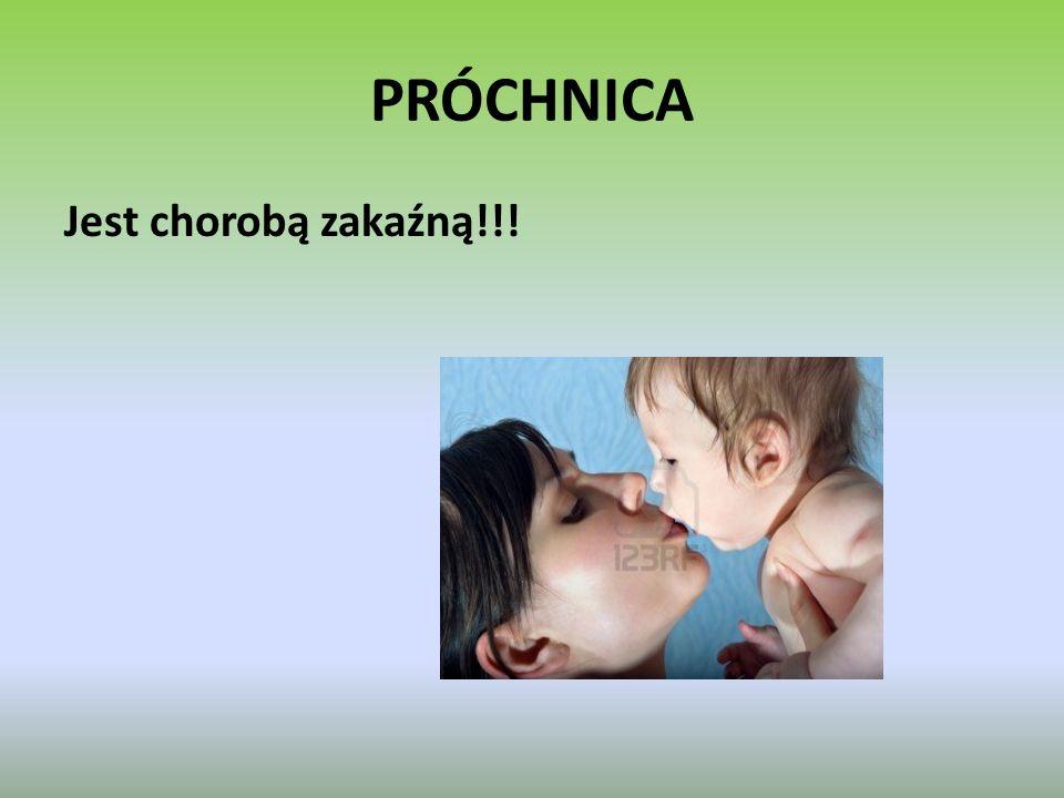 PRÓCHNICA Jest chorobą zakaźną!!!
