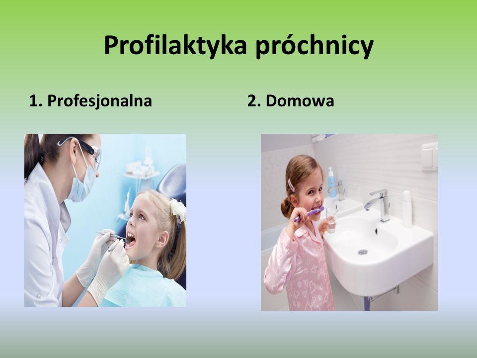 Profilaktyka próchnicy 1. Profesjonalna2. Domowa