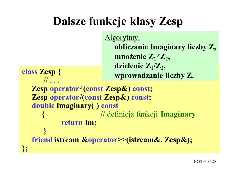 class Zesp { //... Zesp operator*(const Zesp&) const; Zesp operator /(const Zesp&) const; double Imaginary( ) const {// definicja funkcji Imaginary re