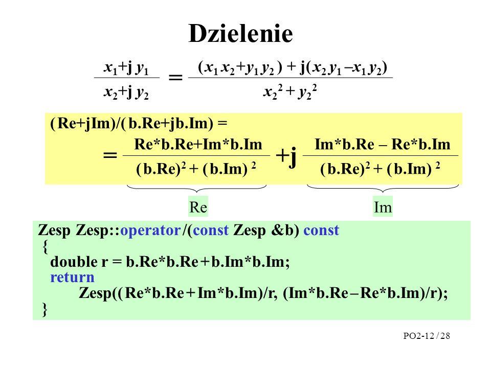 Zesp Zesp::operator /(const Zesp &b) const { double r = b.Re*b.Re + b.Im*b.Im; return Zesp(( Re*b.Re + Im*b.Im)/r, (Im*b.Re – Re*b.Im)/r); } Dzielenie