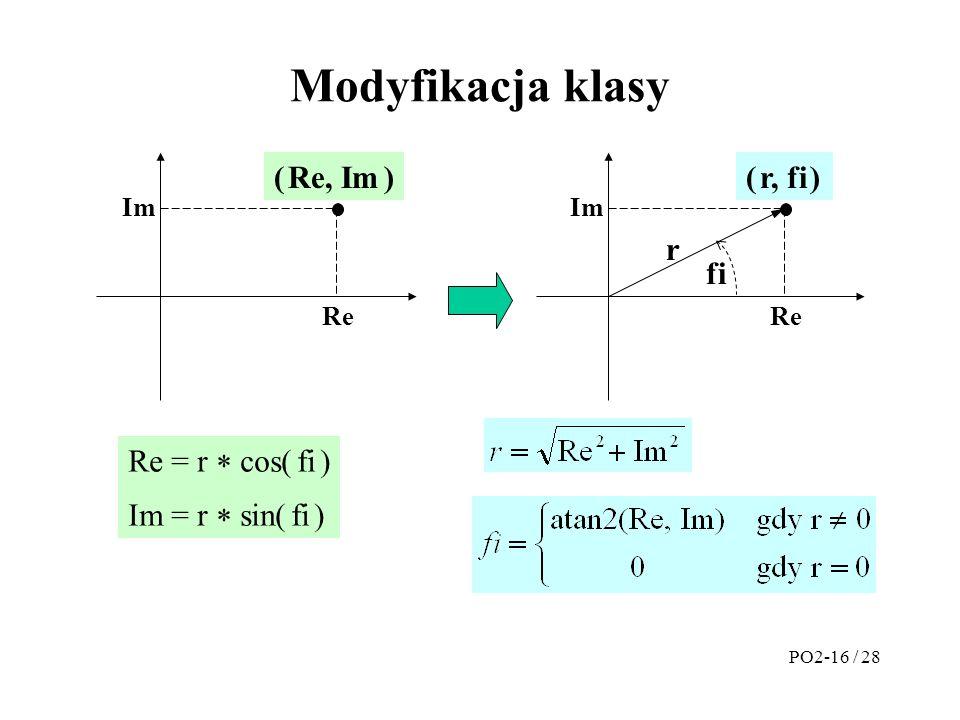 Modyfikacja klasy ( Re, Im ) Re Im ( r, fi ) Re Im r fi Re = r  cos( fi ) Im = r  sin( fi ) PO2-16 / 28
