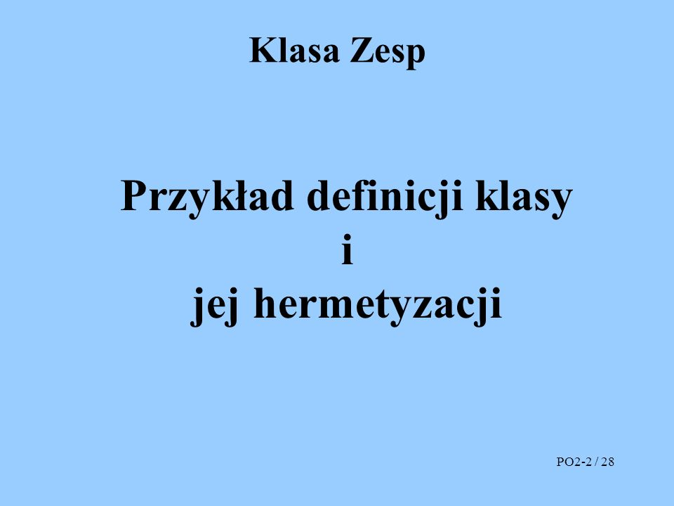 istream &operator >>(istream &we, Zesp &z) { int k = we = = cin; // wejście z klawiatury if ( k ) cerr << Re= ; we >> z.Re; if ( k ) cerr << Im= ; we >> z.Im; return we; } Wprowadzanie Re= _Re= 3.75 Im= _ Re= 3.75 Im= 7.5 _ PO2-13 / 28