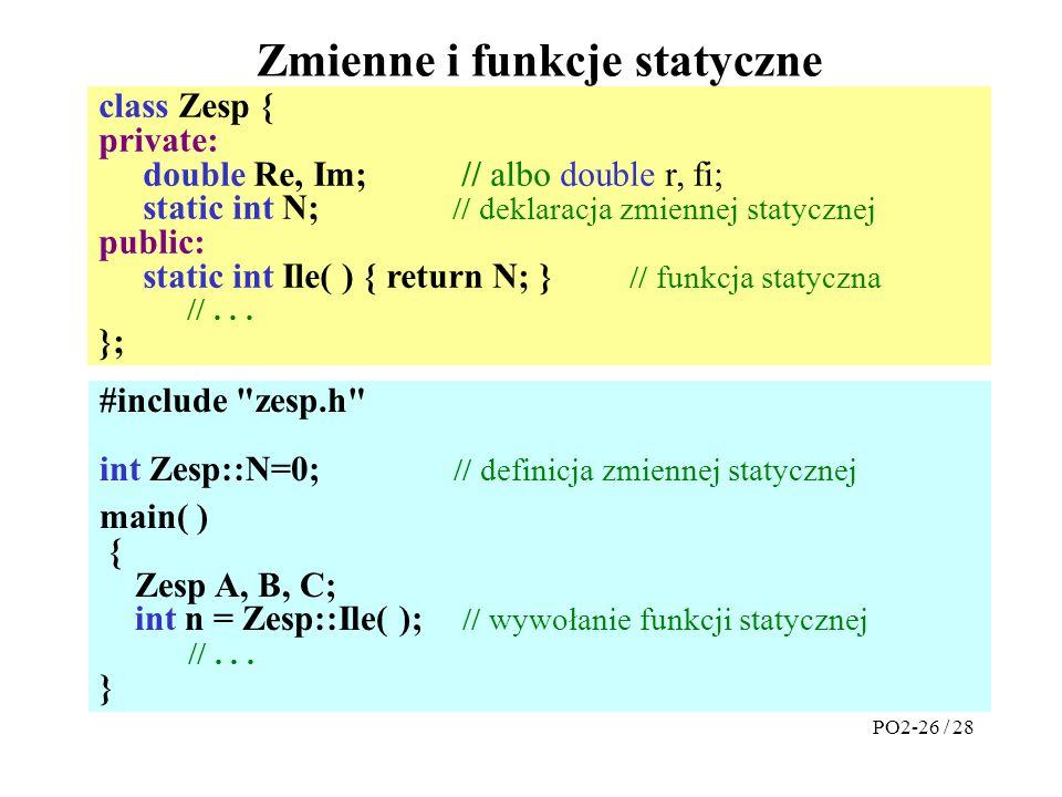 class Zesp { private: double Re, Im; // albo double r, fi; static int N; // deklaracja zmiennej statycznej public: static int Ile( ) { return N; } //