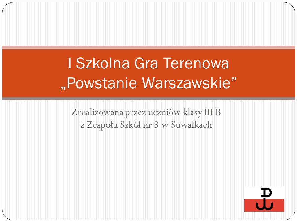 """Zrealizowana przez uczniów klasy III B z Zespołu Szkół nr 3 w Suwałkach I Szkolna Gra Terenowa """"Powstanie Warszawskie"""""""