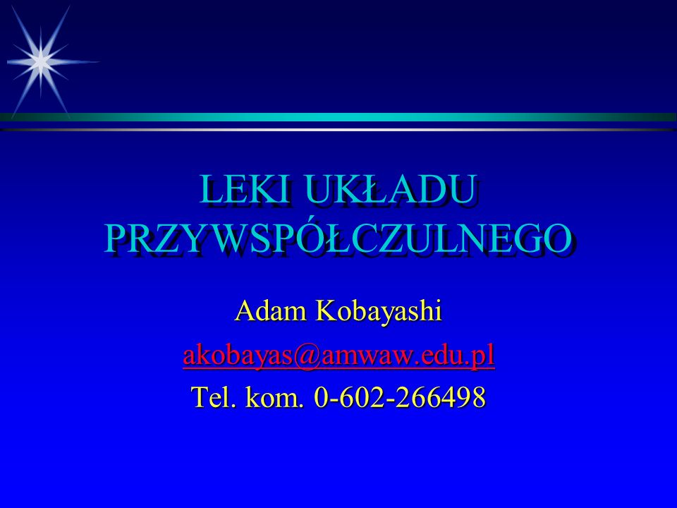 LEKI UKŁADU PRZYWSPÓŁCZULNEGO Adam Kobayashi akobayas@amwaw.edu.pl Tel. kom. 0-602-266498