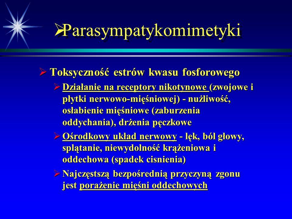  Parasympatykomimetyki  Toksyczność estrów kwasu fosforowego  Wysoka toksyczność  Ostre objawy – są związane z działaniem na receptory muskarynowe