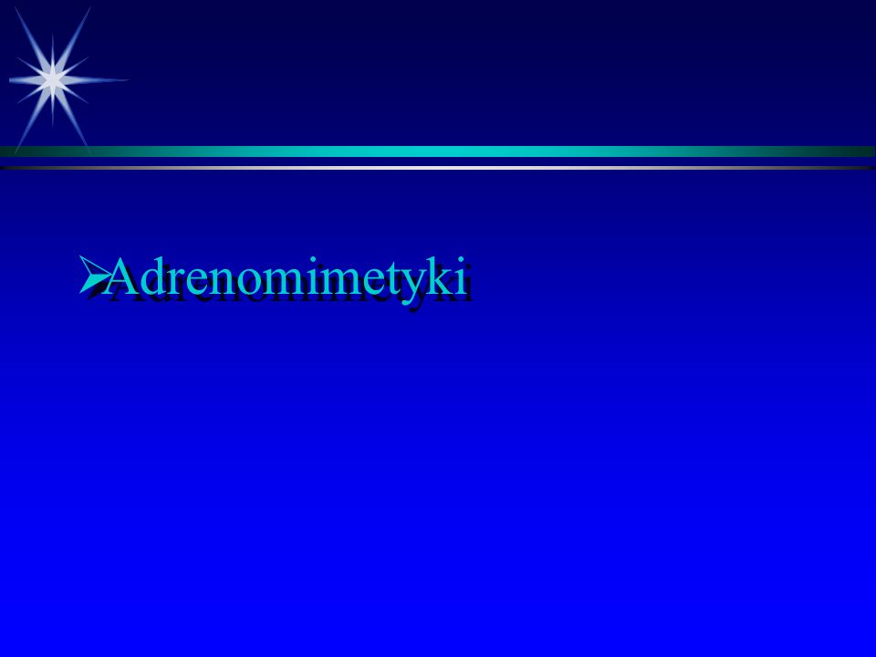  Selektywność adrenomimetyków Agoniści Receptory fenylefryna  1    noradrenalina  1 =       adrenalina  1 =     