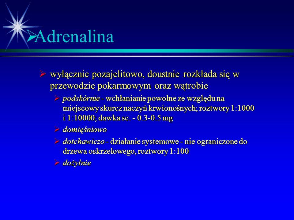  Adrenalina  Zwęża większość naczyń – pobudzenie   w małych dawkach rozkurcza naczynia mięśni poprzecznie prążkowanych – pobudzenie  2  w dużych