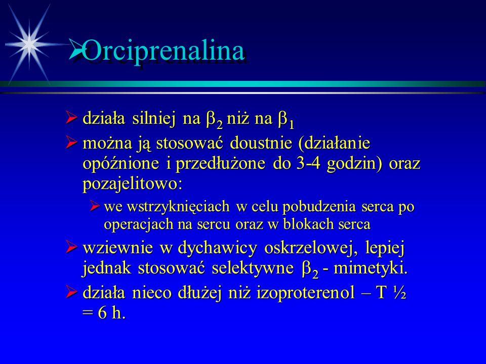  Isoprenalina  T ½ = 2.5 h.  działania niepożądane:  kołatanie serca  zaburzenia rytmu - nie stosować w niewydolności wieńcowej, nadczynności tar