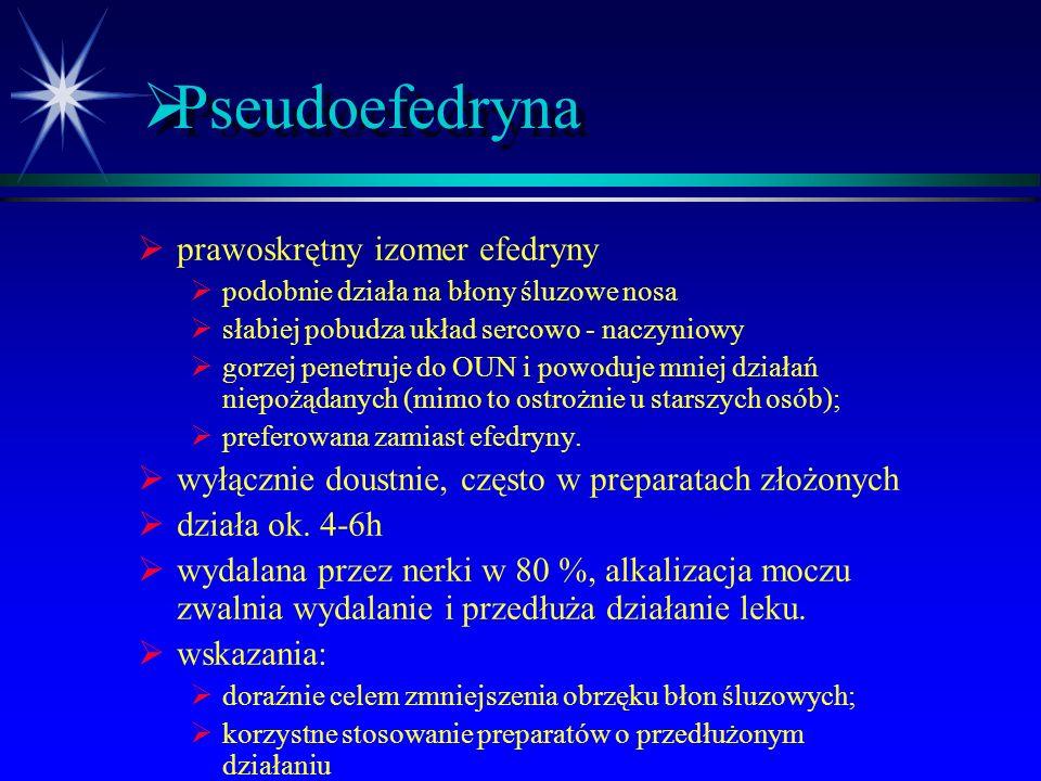  Efedryna  działania niepożądane:  kołatanie serca, czasem bóle wieńcowe (  1 ) - ostrożnie u chorych z niewydolnością wieńcową i NT  pobudzenie