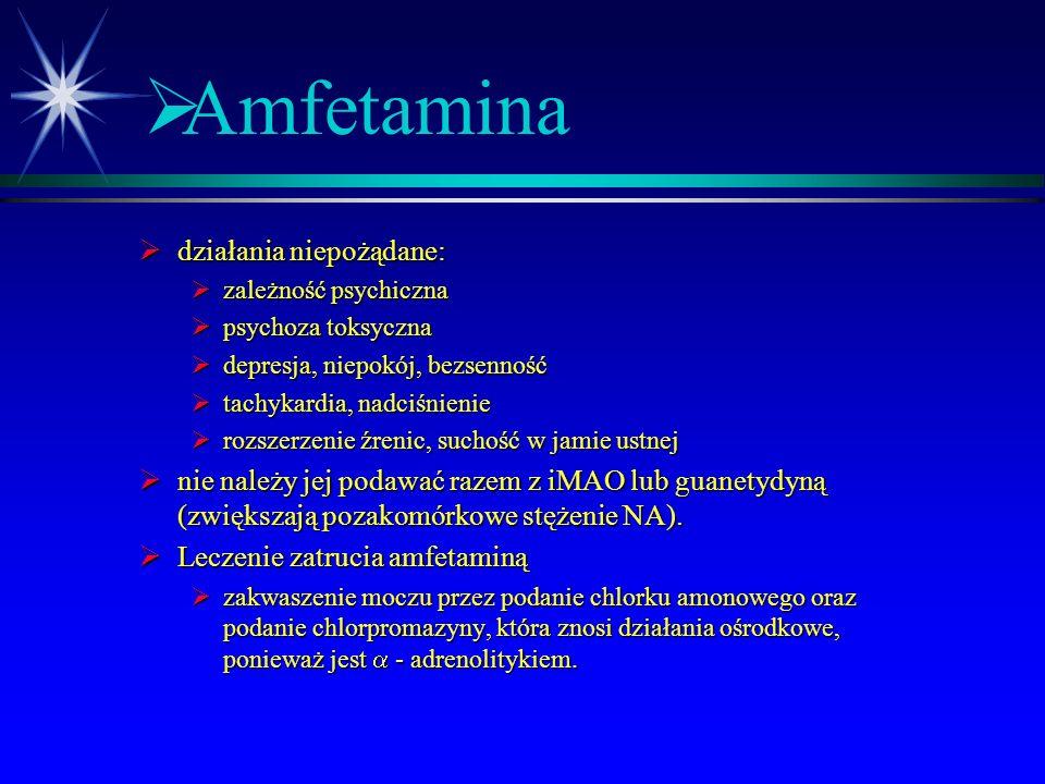  Amfetamina  Pobudza wydzielanie NA  Dobre wchłanianie z przewodu pokarmowego  Pobudza OUN  Obwodowe działanie przez wydzielanie amin katecholowy