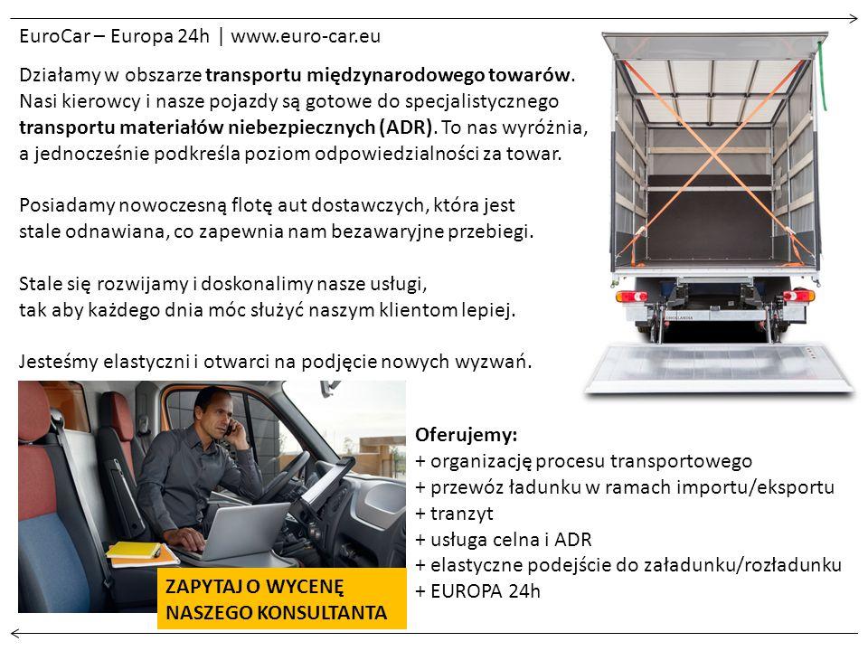EuroCar – Europa 24h | www.euro-car.eu Działamy w obszarze transportu międzynarodowego towarów.