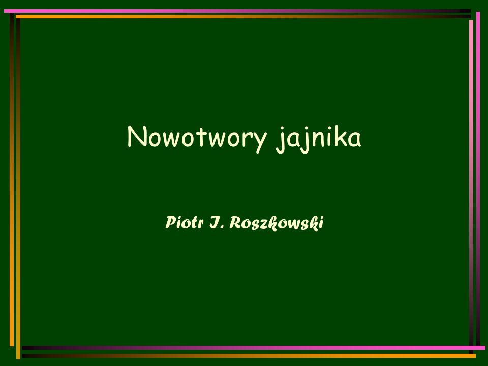 Nowotwory jajnika Piotr I. Roszkowski