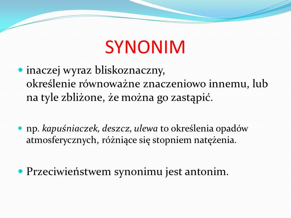 ANTONIM to wyraz o przeciwnym znaczeniu, odwrotność danego terminu (przeciwieństwo synonimu), np.