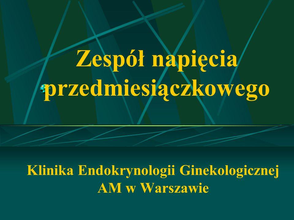 Zespół napięcia przedmiesiączkowego Klinika Endokrynologii Ginekologicznej AM w Warszawie