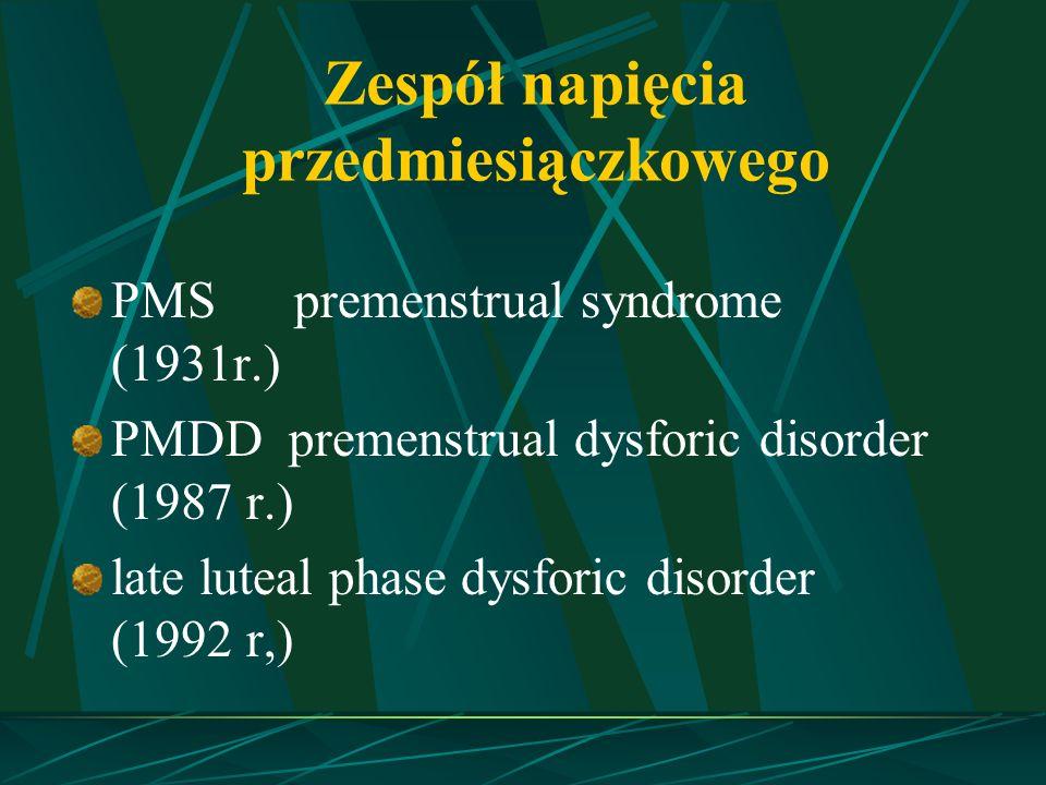 Definicja zespołu napięcia przedmiesiączkowego Zespół objawów - psychicznych i somatycznych, o znacznym nasileniu, występujących regularnie w fazie przedmiesiączkowej cyklu, ograniczających aktywność kobiet Skałba P.