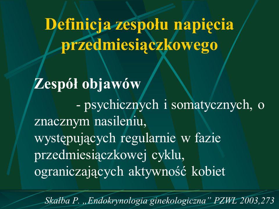 Definicja zespołu napięcia przedmiesiączkowego Zespół objawów - psychicznych i somatycznych, o znacznym nasileniu, występujących regularnie w fazie pr