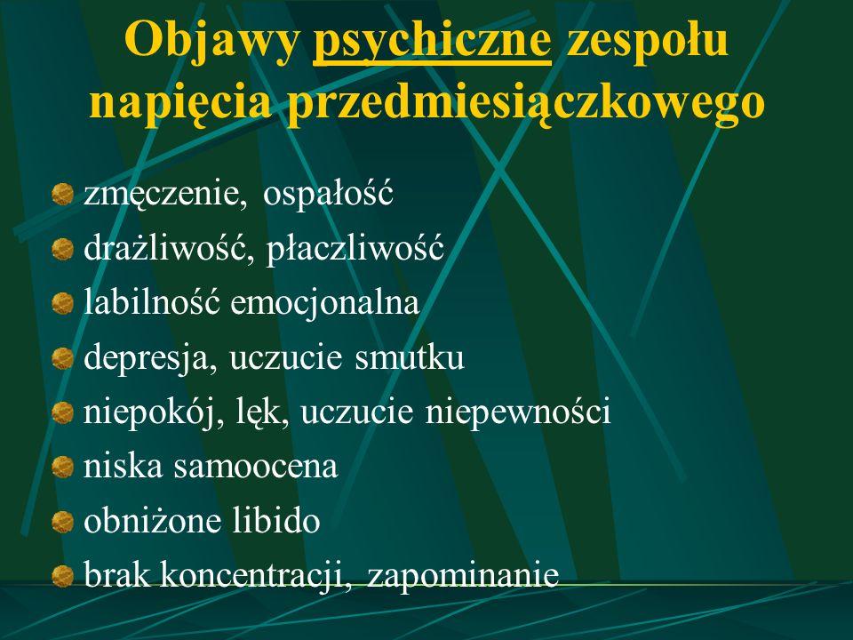 Objawy psychiczne zespołu napięcia przedmiesiączkowego zmęczenie, ospałość drażliwość, płaczliwość labilność emocjonalna depresja, uczucie smutku niep