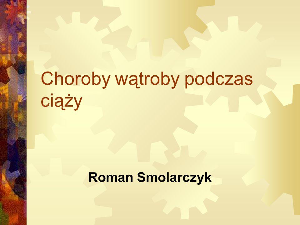 Choroby wątroby podczas ciąży Roman Smolarczyk