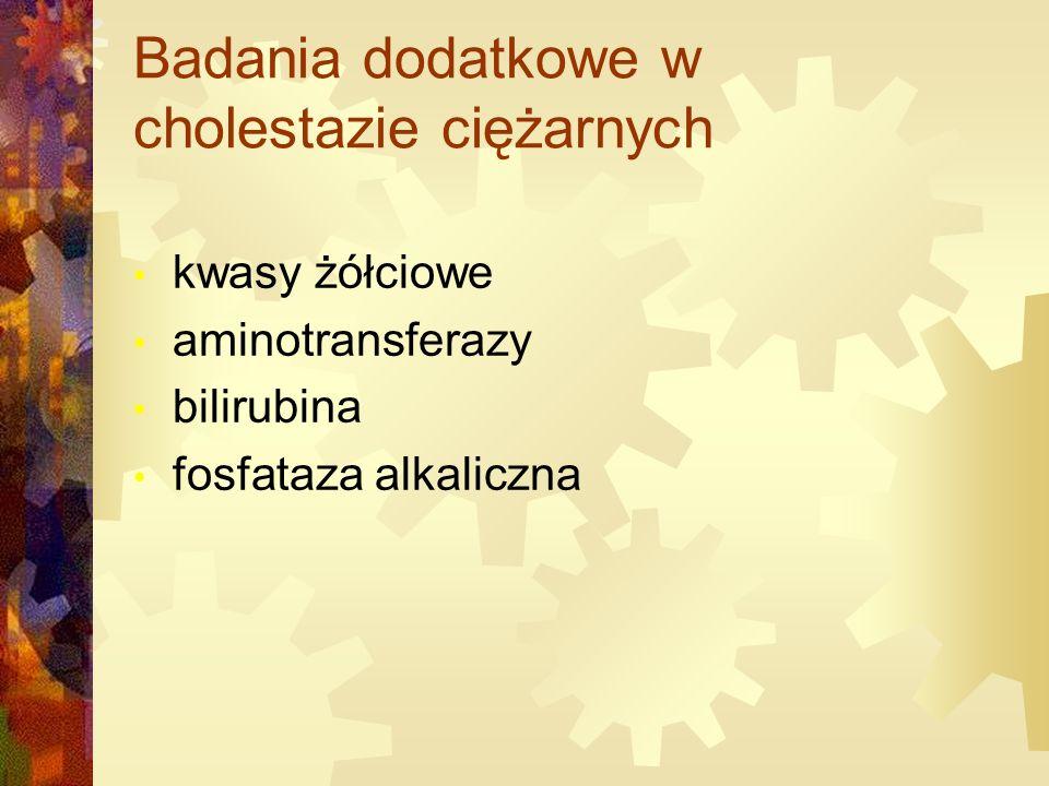 Badania dodatkowe w cholestazie ciężarnych kwasy żółciowe aminotransferazy bilirubina fosfataza alkaliczna