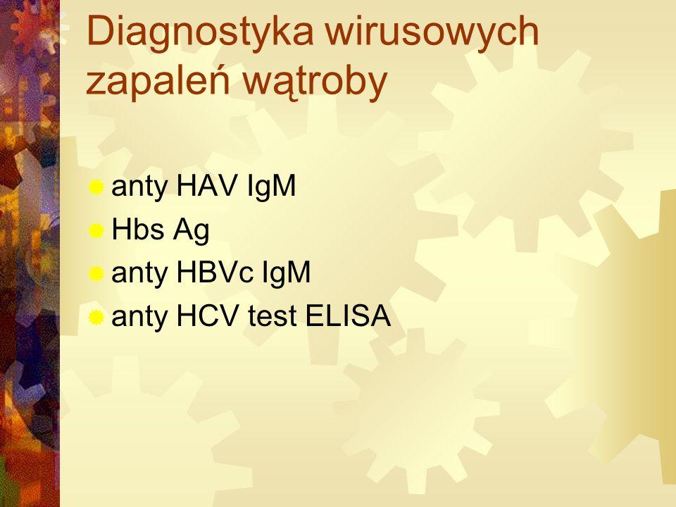Diagnostyka wirusowych zapaleń wątroby  anty HAV IgM  Hbs Ag  anty HBVc IgM  anty HCV test ELISA