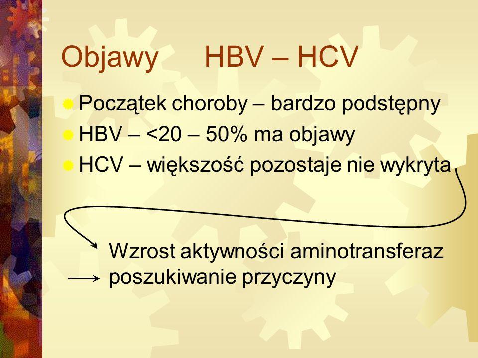 Objawy HBV – HCV  Początek choroby – bardzo podstępny  HBV – <20 – 50% ma objawy  HCV – większość pozostaje nie wykryta Wzrost aktywności aminotransferaz poszukiwanie przyczyny