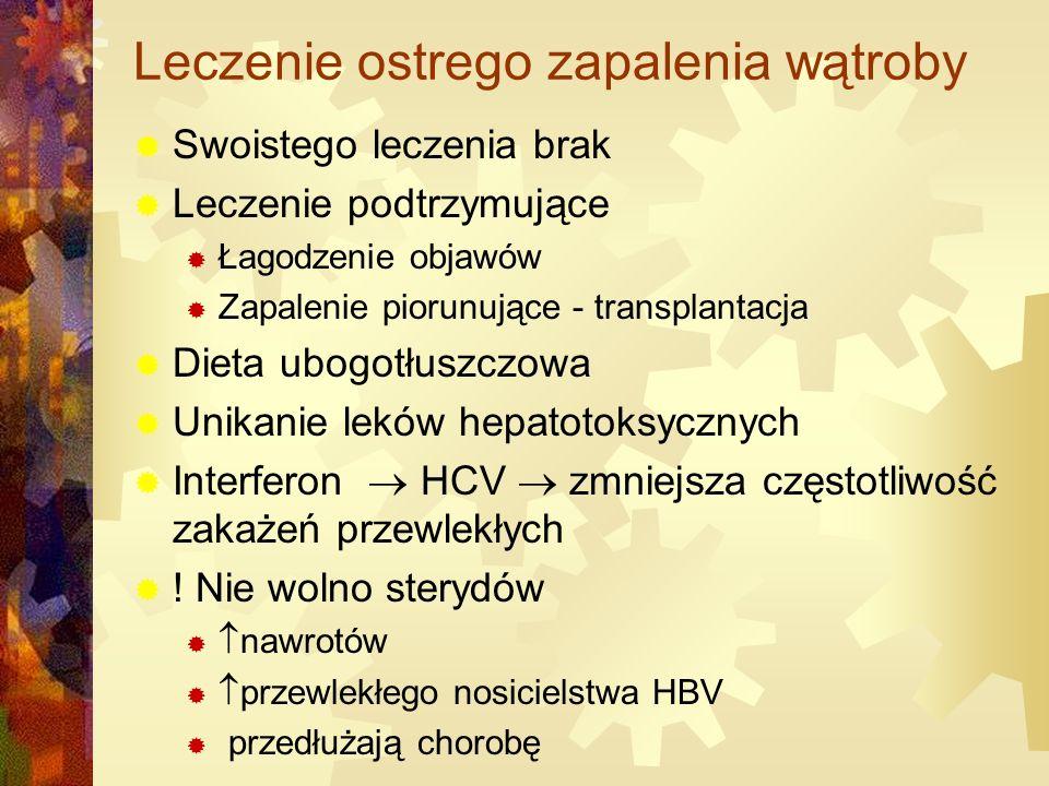 Leczenie ostrego zapalenia wątroby  Swoistego leczenia brak  Leczenie podtrzymujące  Łagodzenie objawów  Zapalenie piorunujące - transplantacja  Dieta ubogotłuszczowa  Unikanie leków hepatotoksycznych  Interferon  HCV  zmniejsza częstotliwość zakażeń przewlekłych  .