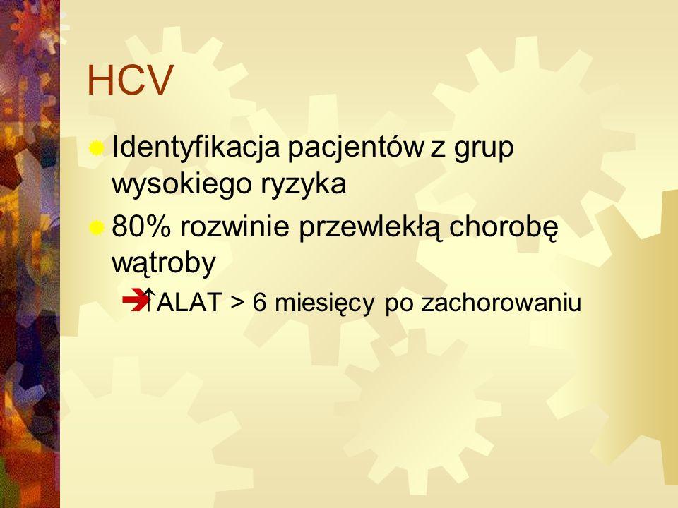 HCV  Identyfikacja pacjentów z grup wysokiego ryzyka  80% rozwinie przewlekłą chorobę wątroby   ALAT > 6 miesięcy po zachorowaniu