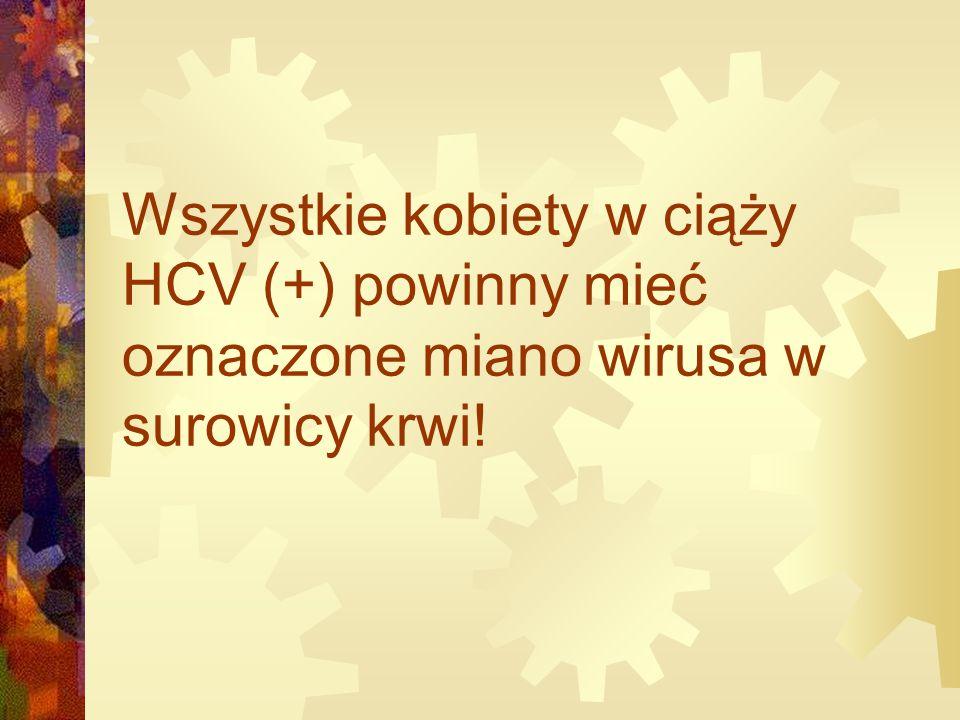 Wszystkie kobiety w ciąży HCV (+) powinny mieć oznaczone miano wirusa w surowicy krwi!