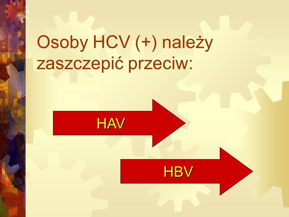 Osoby HCV (+) należy zaszczepić przeciw: HAV HBV