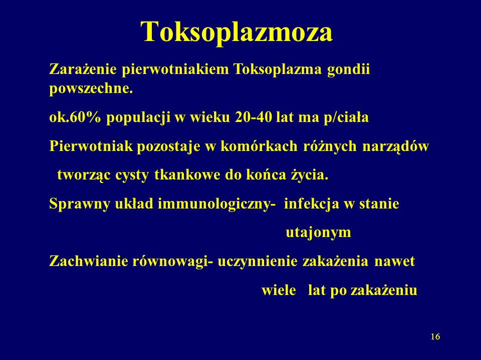 16 Toksoplazmoza Zarażenie pierwotniakiem Toksoplazma gondii powszechne.