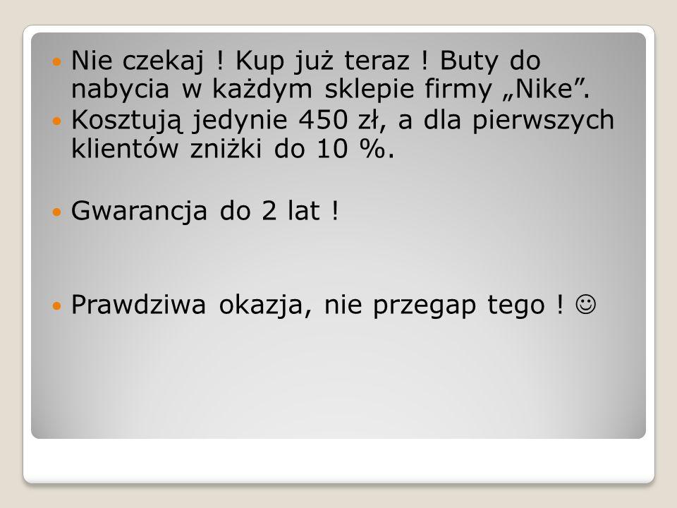 """Nie czekaj ! Kup już teraz ! Buty do nabycia w każdym sklepie firmy """"Nike"""". Kosztują jedynie 450 zł, a dla pierwszych klientów zniżki do 10 %. Gwaranc"""
