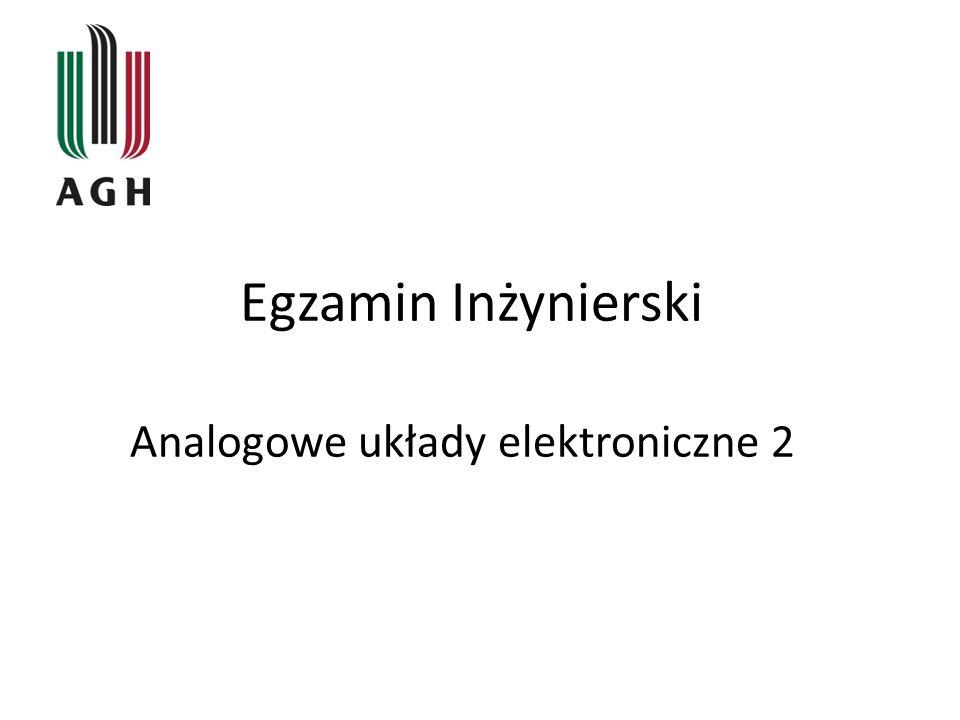 Egzamin Inżynierski Analogowe układy elektroniczne 2