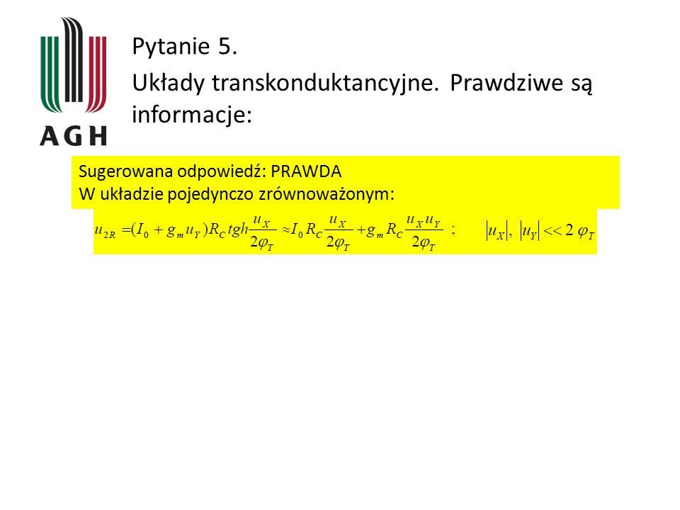 Pytanie 5. Układy transkonduktancyjne. Prawdziwe są informacje: Sugerowana odpowiedź: PRAWDA W układzie pojedynczo zrównoważonym: